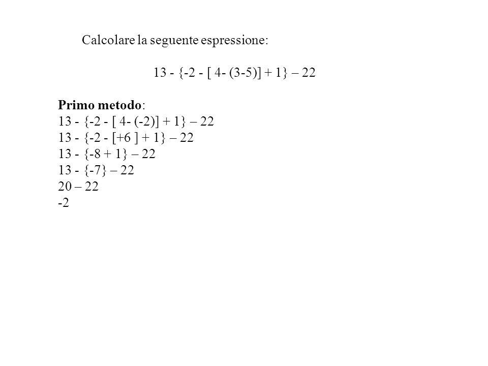 13 - {-2 - [ 4- (3-5)] + 1} – 22 Primo metodo: